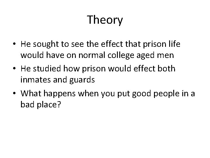 Theory • He sought to see the effect that prison life would have on