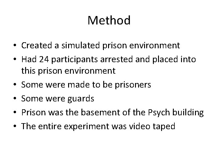 Method • Created a simulated prison environment • Had 24 participants arrested and placed