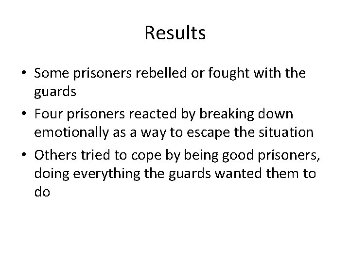 Results • Some prisoners rebelled or fought with the guards • Four prisoners reacted
