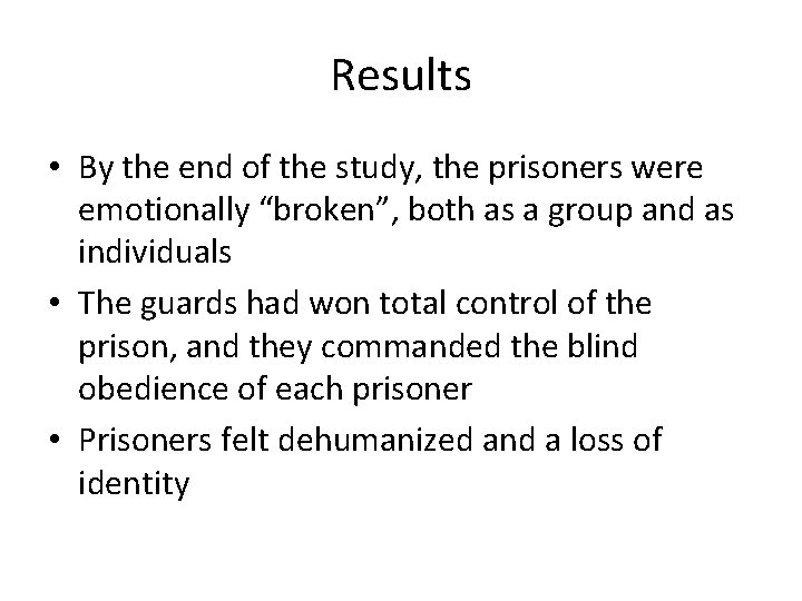 """Results • By the end of the study, the prisoners were emotionally """"broken"""", both"""