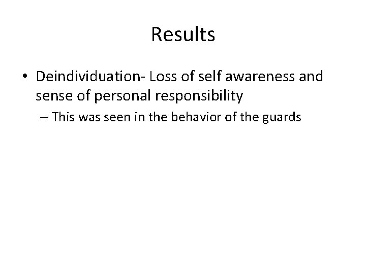 Results • Deindividuation- Loss of self awareness and sense of personal responsibility – This