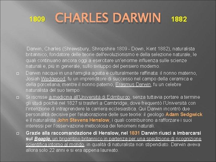 1809 CHARLES DARWIN 1882 Darwin, Charles (Shrewsbury, Shropshire 1809 - Down, Kent 1882), naturalista
