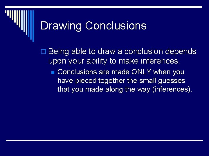 Drawing Conclusions o Being able to draw a conclusion depends upon your ability to