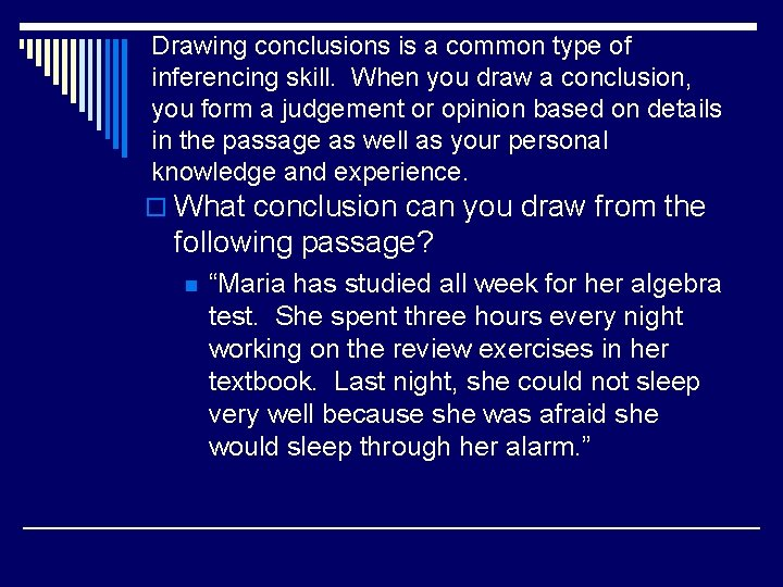 Drawing conclusions is a common type of inferencing skill. When you draw a conclusion,