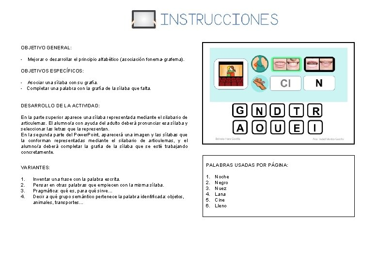 OBJETIVO GENERAL: - Mejorar o desarrollar el principio alfabético (asociación fonema-grafema). OBJETIVOS ESPECÍFICOS: -
