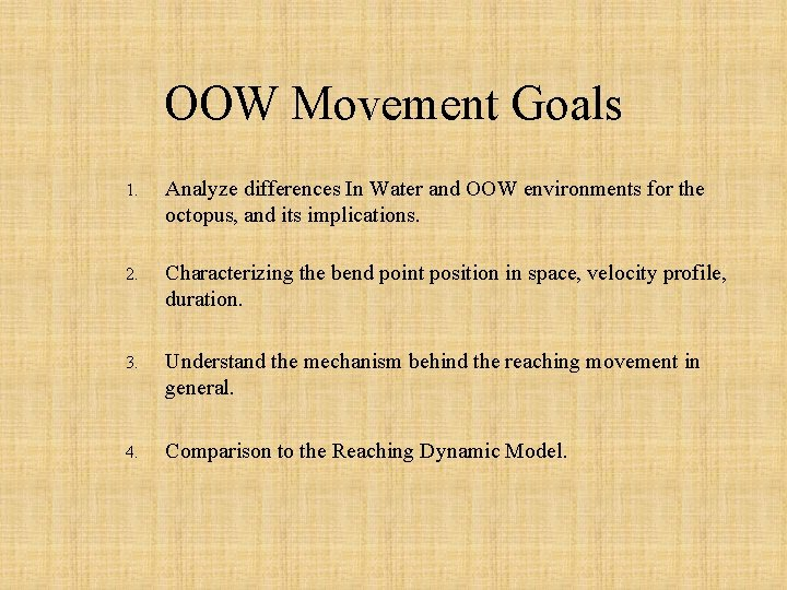 OOW Movement Goals 1. Analyze differences In Water and OOW environments for the octopus,