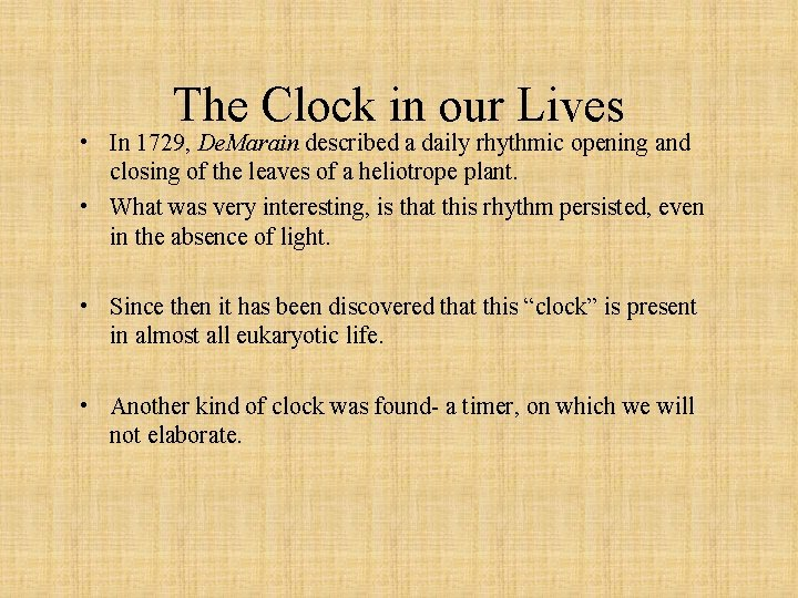 The Clock in our Lives • In 1729, De. Marain described a daily rhythmic