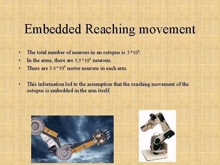Embedded Reaching movement • • • The total number of neurons in an octopus