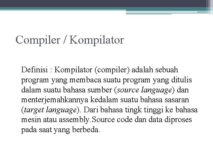 Compiler / Kompilator Definisi : Kompilator (compiler) adalah sebuah program yang membaca suatu program