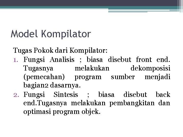 Model Kompilator Tugas Pokok dari Kompilator: 1. Fungsi Analisis ; biasa disebut front end.