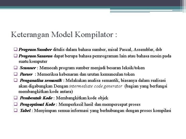 Keterangan Model Kompilator : q Program Sumber ditulis dalam bahasa sumber, misal Pascal, Assembler,