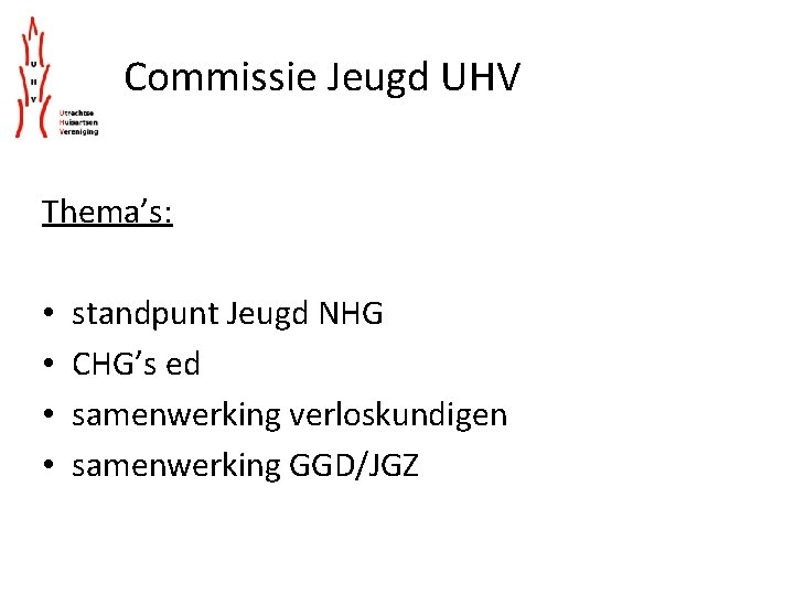 Commissie Jeugd UHV Thema's: • • standpunt Jeugd NHG CHG's ed samenwerking verloskundigen samenwerking