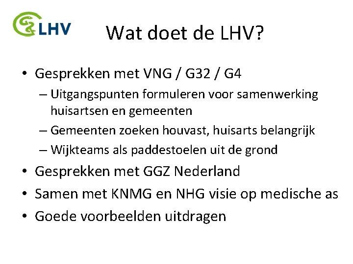 Wat doet de LHV? • Gesprekken met VNG / G 32 / G 4