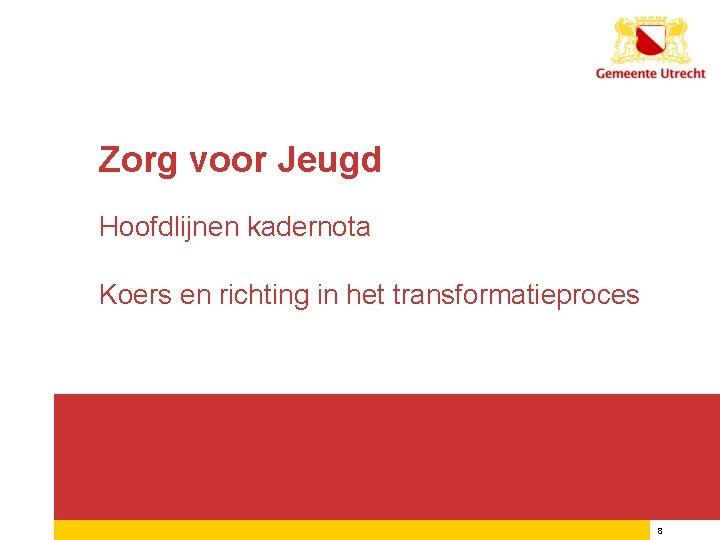Zorg voor Jeugd Hoofdlijnen kadernota Koers en richting in het transformatieproces 15/09/2020 8