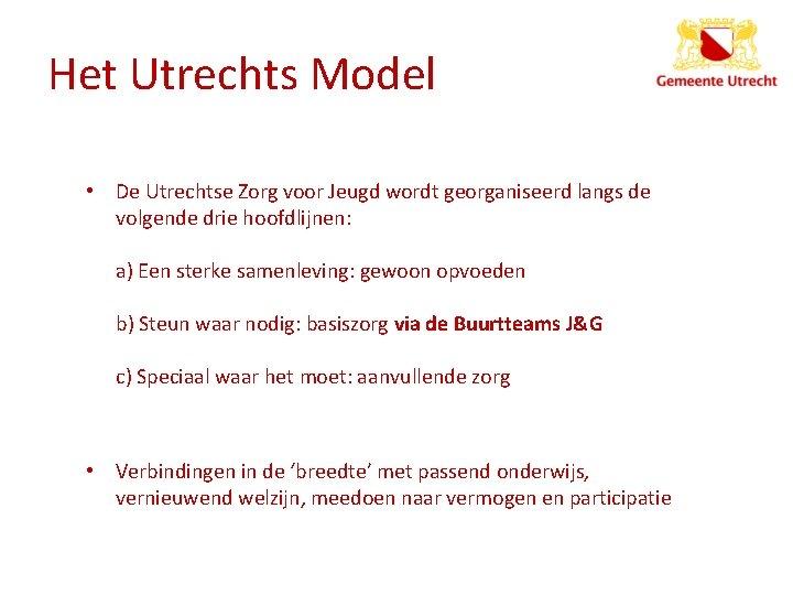 Het Utrechts Model • De Utrechtse Zorg voor Jeugd wordt georganiseerd langs de volgende