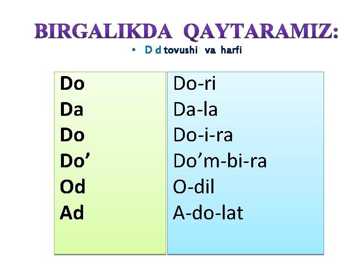 • D d tovushi va harfi Do Da Do Do' Od Ad Do-ri