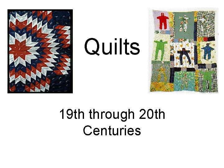 Quilts 19 th through 20 th Centuries