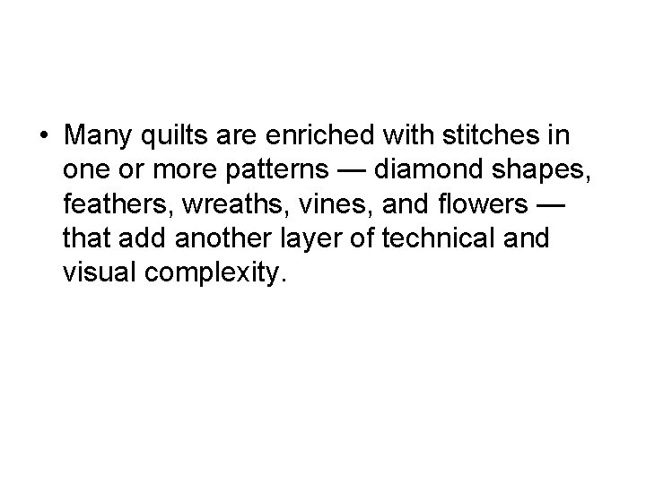 • Many quilts are enriched with stitches in one or more patterns —