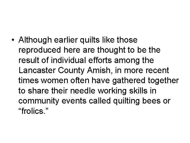 • Although earlier quilts like those reproduced here are thought to be the
