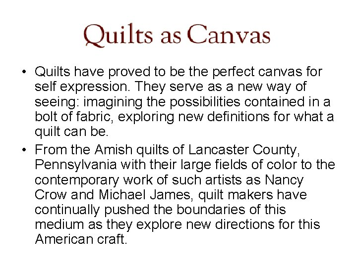 • Quilts have proved to be the perfect canvas for self expression. They