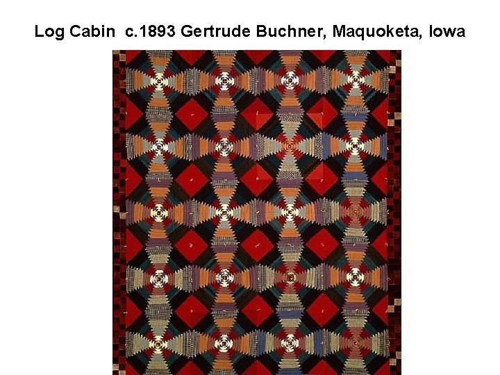 Log Cabin c. 1893 Gertrude Buchner, Maquoketa, Iowa