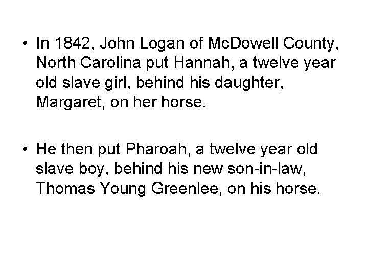 • In 1842, John Logan of Mc. Dowell County, North Carolina put Hannah,
