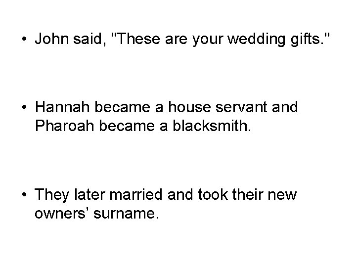 """• John said, """"These are your wedding gifts. """" • Hannah became a"""