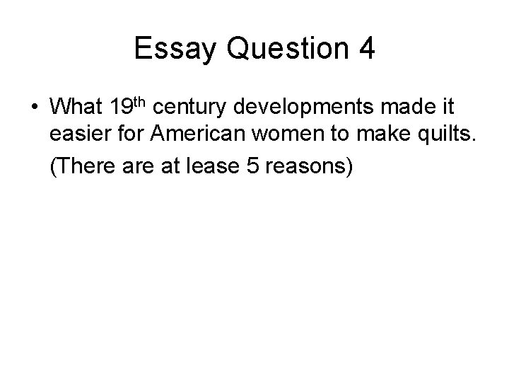 Essay Question 4 • What 19 th century developments made it easier for American
