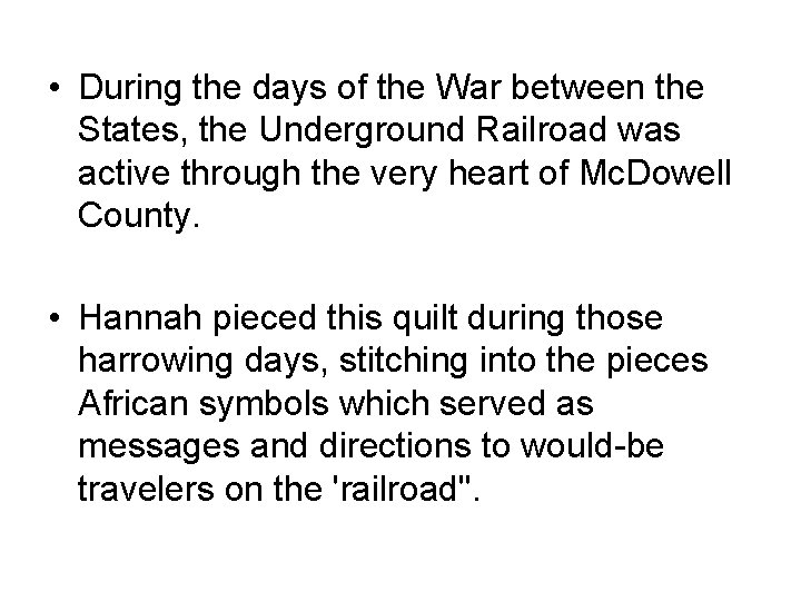 • During the days of the War between the States, the Underground Railroad