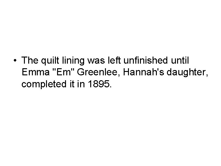 "• The quilt lining was left unfinished until Emma ""Em"" Greenlee, Hannah's daughter,"