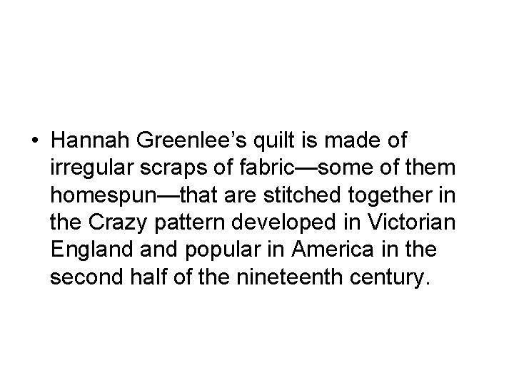 • Hannah Greenlee's quilt is made of irregular scraps of fabric—some of them