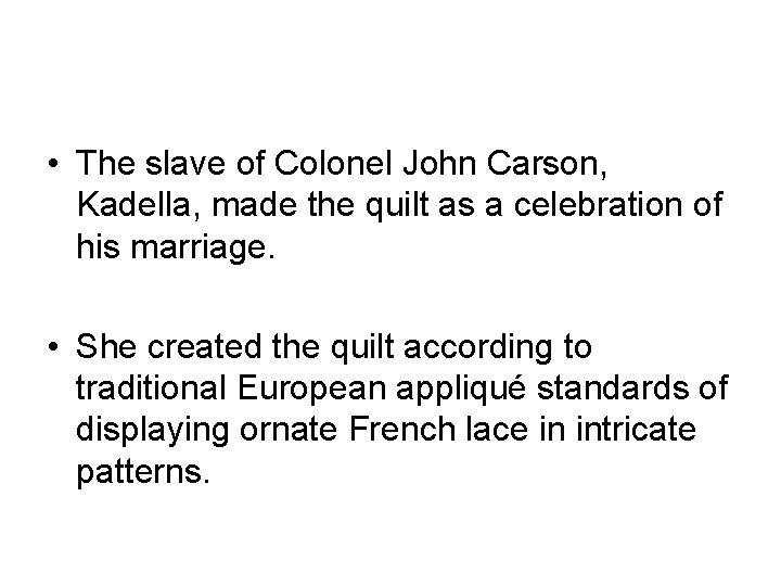 • The slave of Colonel John Carson, Kadella, made the quilt as a
