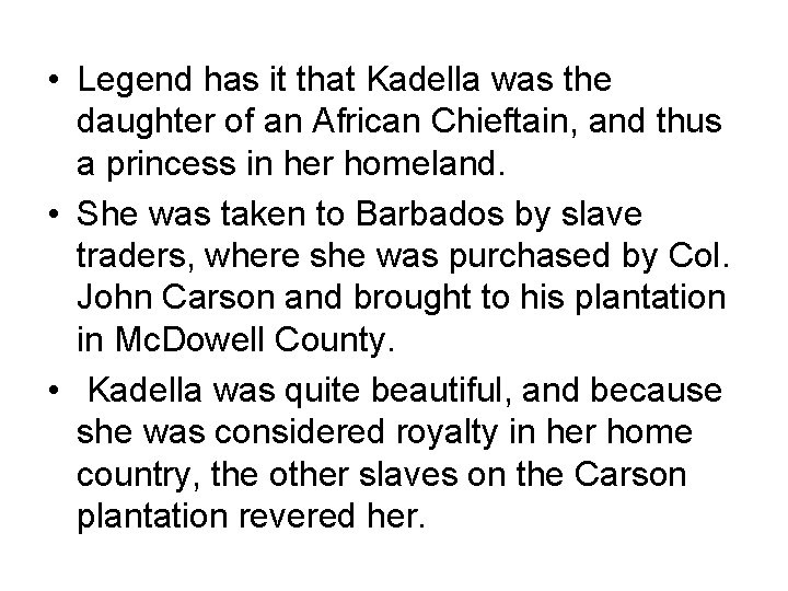 • Legend has it that Kadella was the daughter of an African Chieftain,