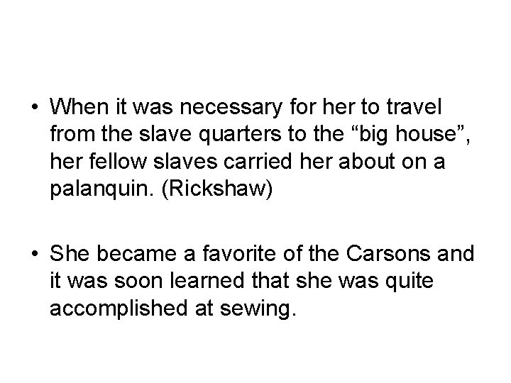 • When it was necessary for her to travel from the slave quarters