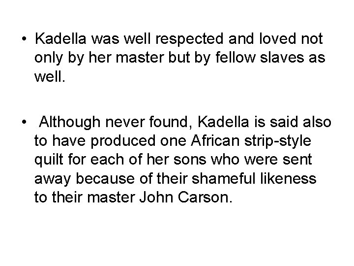 • Kadella was well respected and loved not only by her master but