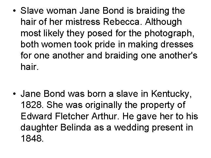 • Slave woman Jane Bond is braiding the hair of her mistress Rebecca.