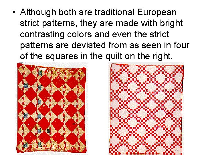• Although both are traditional European strict patterns, they are made with bright