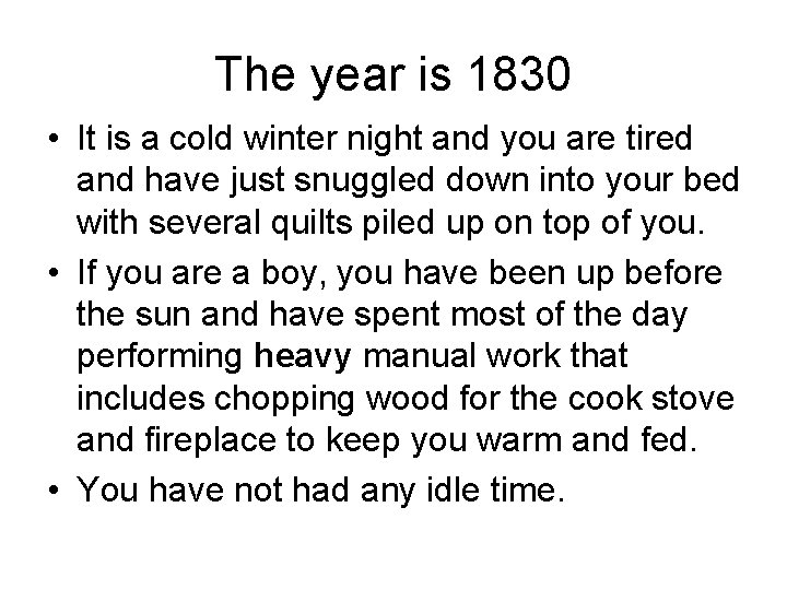 The year is 1830 • It is a cold winter night and you are