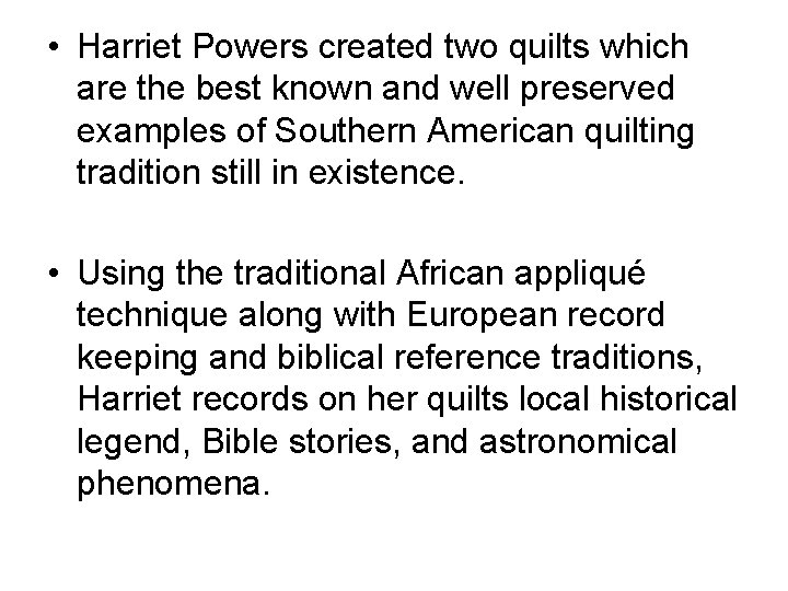 • Harriet Powers created two quilts which are the best known and well