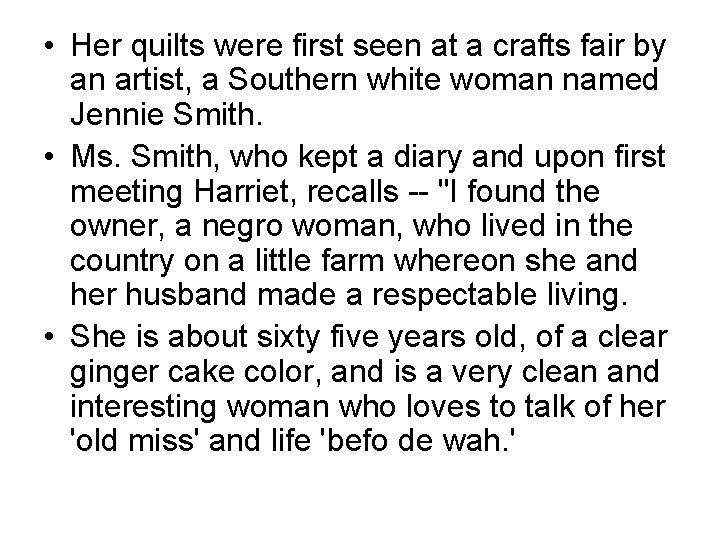 • Her quilts were first seen at a crafts fair by an artist,