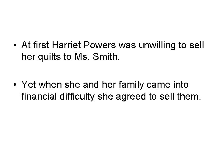 • At first Harriet Powers was unwilling to sell her quilts to Ms.