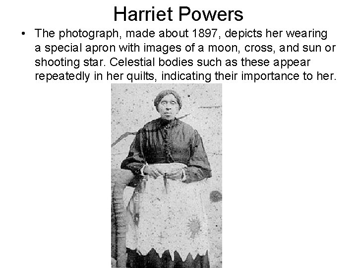 Harriet Powers • The photograph, made about 1897, depicts her wearing a special apron