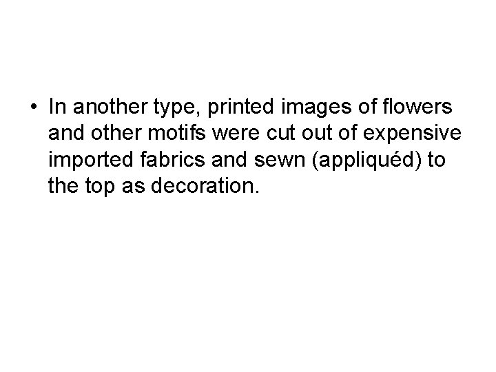 • In another type, printed images of flowers and other motifs were cut