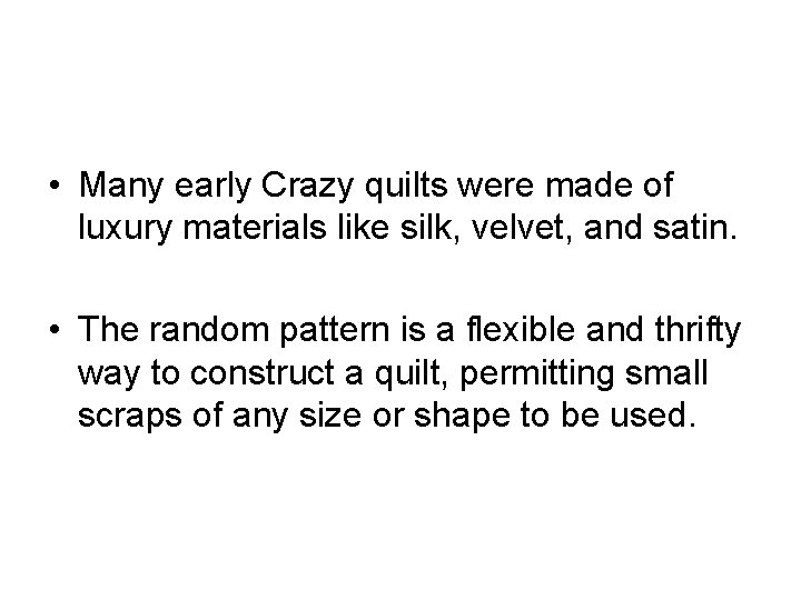 • Many early Crazy quilts were made of luxury materials like silk, velvet,