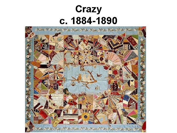 Crazy c. 1884 -1890