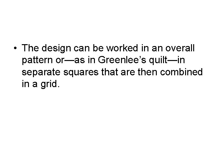 • The design can be worked in an overall pattern or—as in Greenlee's
