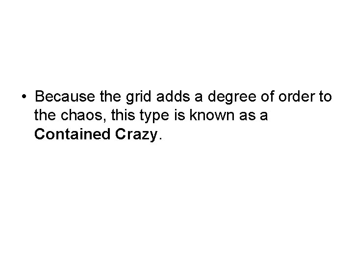 • Because the grid adds a degree of order to the chaos, this