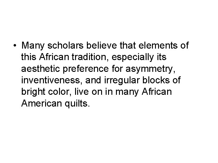 • Many scholars believe that elements of this African tradition, especially its aesthetic