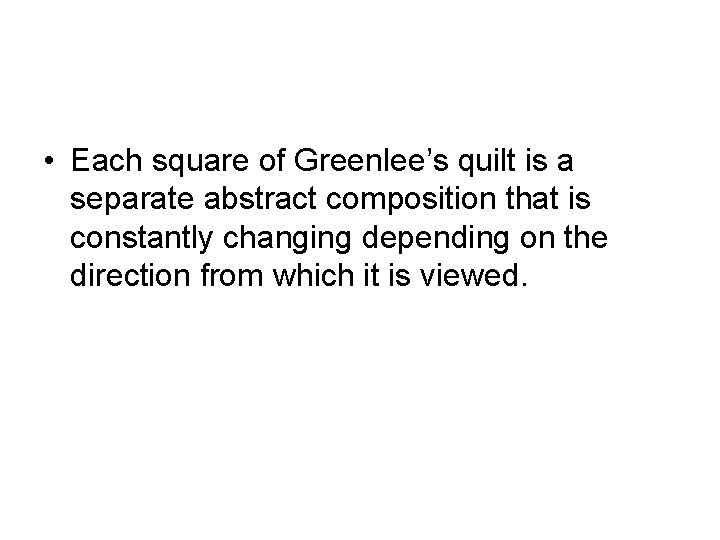 • Each square of Greenlee's quilt is a separate abstract composition that is