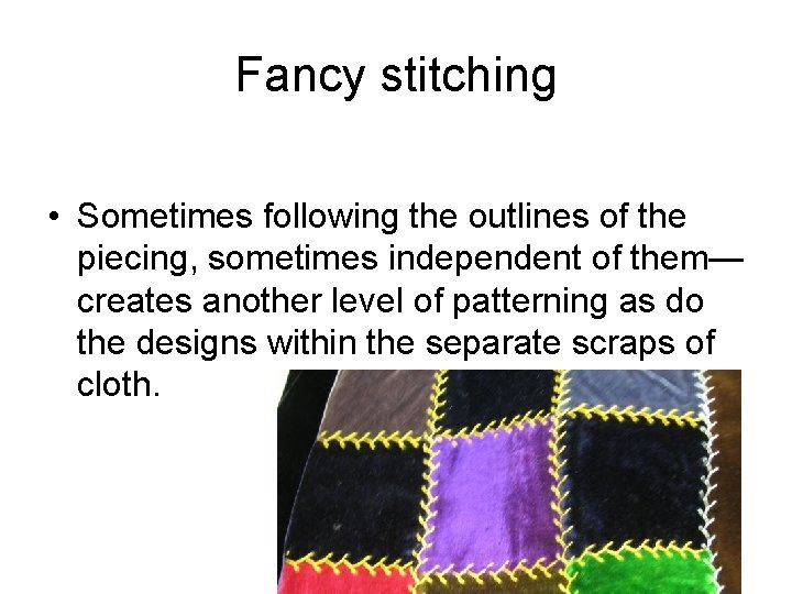 Fancy stitching • Sometimes following the outlines of the piecing, sometimes independent of them—